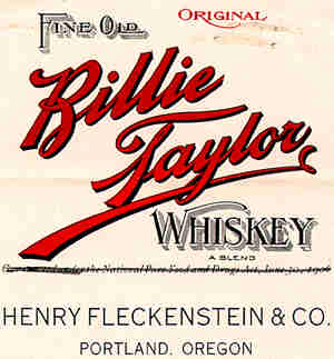 "Words: ""Fine Old Original Billie Taylor Whiskey, Henry Fleckenstein & Co. Portland, Oregon"""