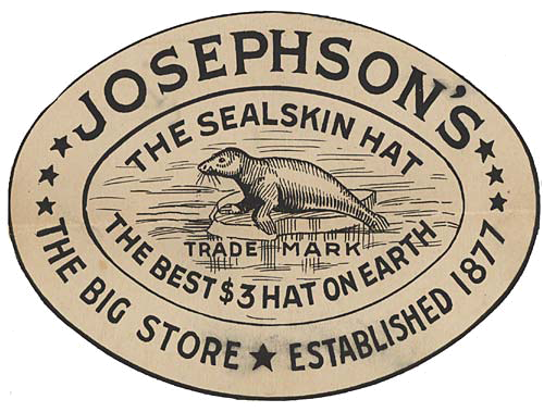 "Drawing of seal in center of oval. Outside reads ""Josephson's The Sealskin hat the best $3 hat on earth."""
