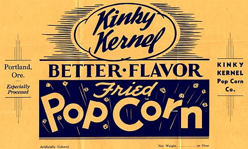 "Reads ""Kinky Kernel Better Flavor Fried Popcorn. Portland, Ore., Especially Processed"""