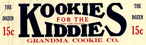 "Reads ""Kookies for the Kiddies Grandma Cookie Co. The dozen 15 c."""