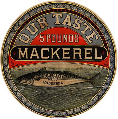 "Circular label with drawing of fish in center reads: ""Our taste Mackerel 5 pounds"""