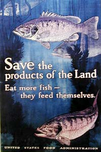 """Save the products of the land, eat more fish - they feed themselves."" poster"
