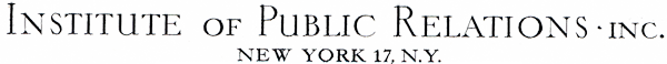 "Letterhead of ""Institute of Public Relations Inc. New York 17, N.Y."""