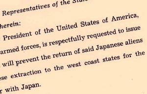 "Part of text of House Joint Memorial # 9 reads ""President of the United State of America,... will prevent the return of said Japanese aliens..."""