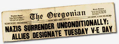 "Newspaper headline from The Oregonian reads ""Nazis Surrender Unconditionally; Allies Designate Tuesday V-E Day"""