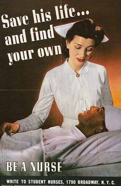"Photo of woman nurse smiling down at male patient. ""Save his life...and find your own"" ""be a nurse"" it says."