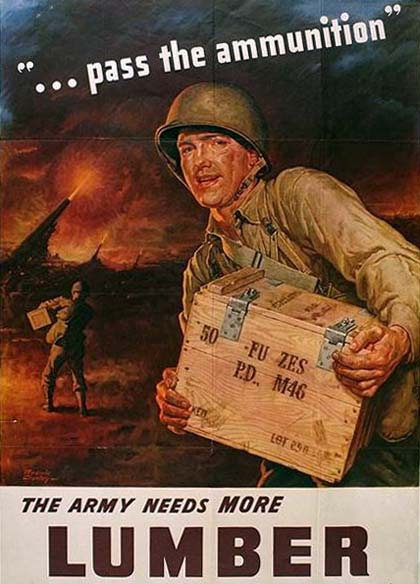 "Drawing of soldier carrying ammunition box. It reads ""...pass the ammunition"" and ""the army needs more lumber"""