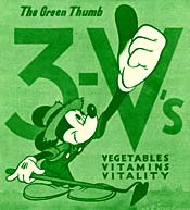 "Mickey Mouse with his green thumb stuck out and the words ""The Green Thumb 3-V's, Vegetables Vitamins Vitality"""
