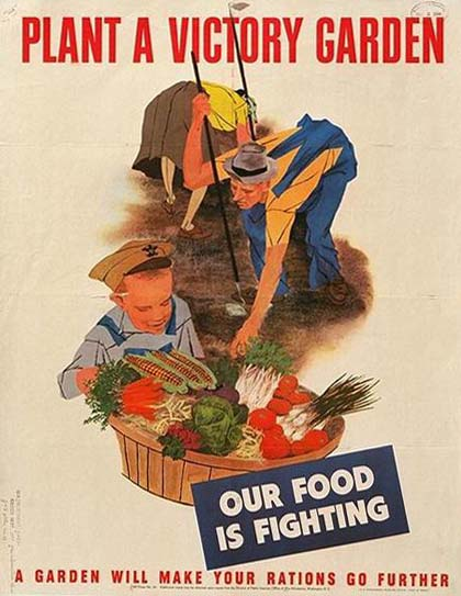 "A poster of a family working in a garden reads ""Plant a victory garden. Our food is fighting. A garden will make tour rations go further&quote;"